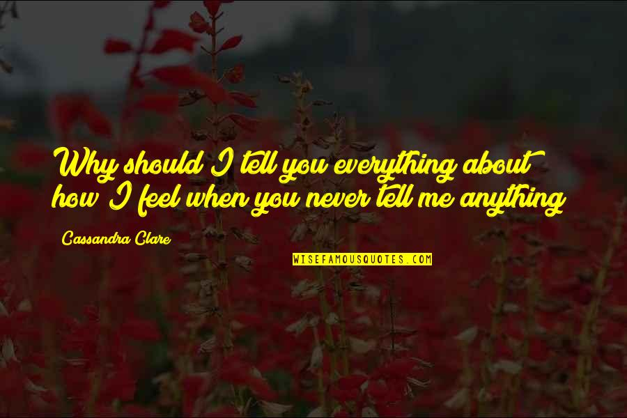 Brutal Honesty Quotes By Cassandra Clare: Why should I tell you everything about how