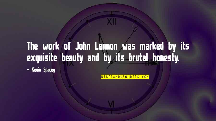 Brutal Honesty Quotes By Kevin Spacey: The work of John Lennon was marked by