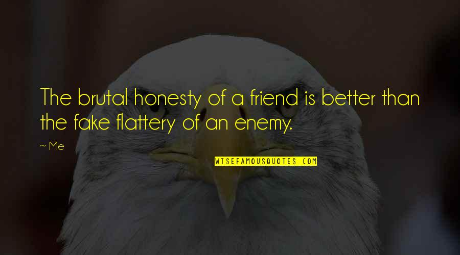 Brutal Honesty Quotes By Me: The brutal honesty of a friend is better