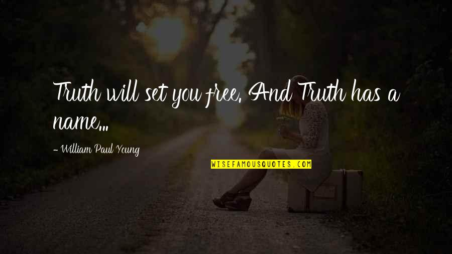 Brutal Metal Quotes By William Paul Young: Truth will set you free. And Truth has