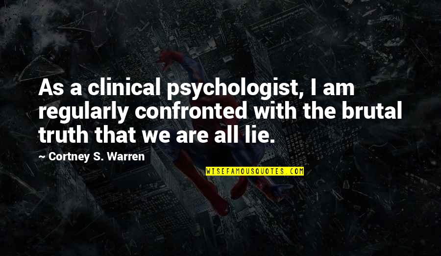 Brutal Truth Quotes By Cortney S. Warren: As a clinical psychologist, I am regularly confronted