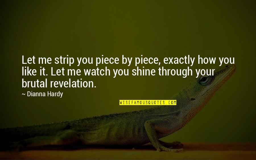 Brutal Truth Quotes By Dianna Hardy: Let me strip you piece by piece, exactly