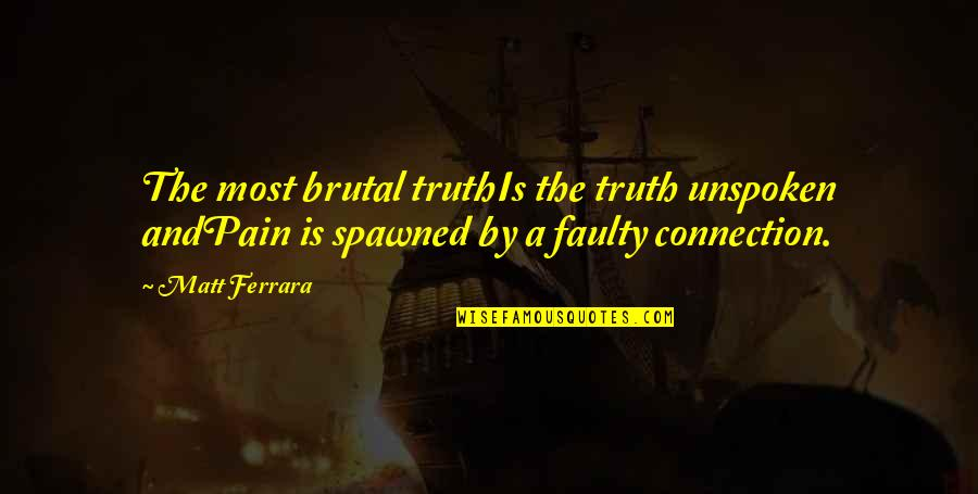 Brutal Truth Quotes By Matt Ferrara: The most brutal truthIs the truth unspoken andPain