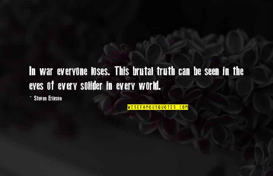 Brutal Truth Quotes By Steven Erikson: In war everyone loses. This brutal truth can
