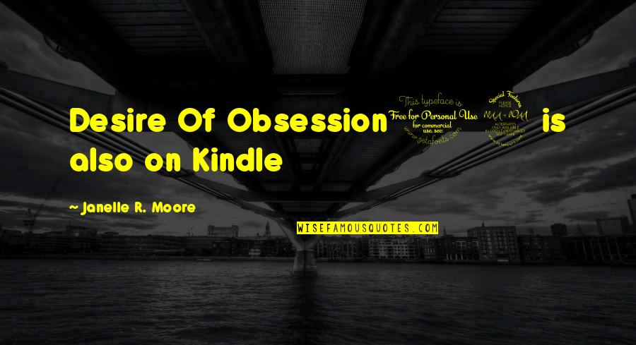 Brutus Being A Villain Quotes By Janelle R. Moore: Desire Of Obsession12 is also on Kindle