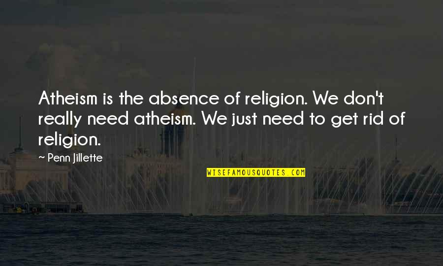 Brutus Being A Villain Quotes By Penn Jillette: Atheism is the absence of religion. We don't