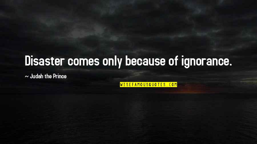 Bryan Alvarez Quotes By Judah The Prince: Disaster comes only because of ignorance.