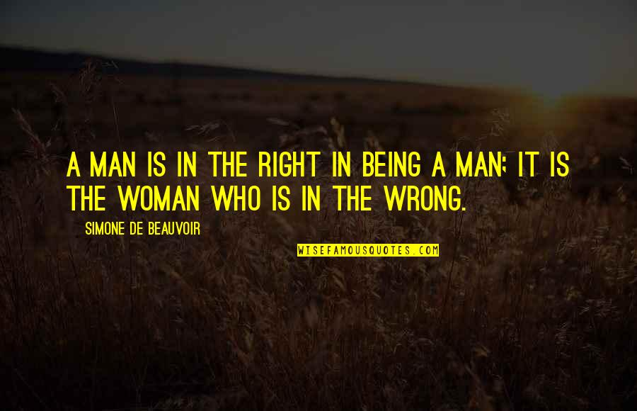Bryan Alvarez Quotes By Simone De Beauvoir: A man is in the right in being