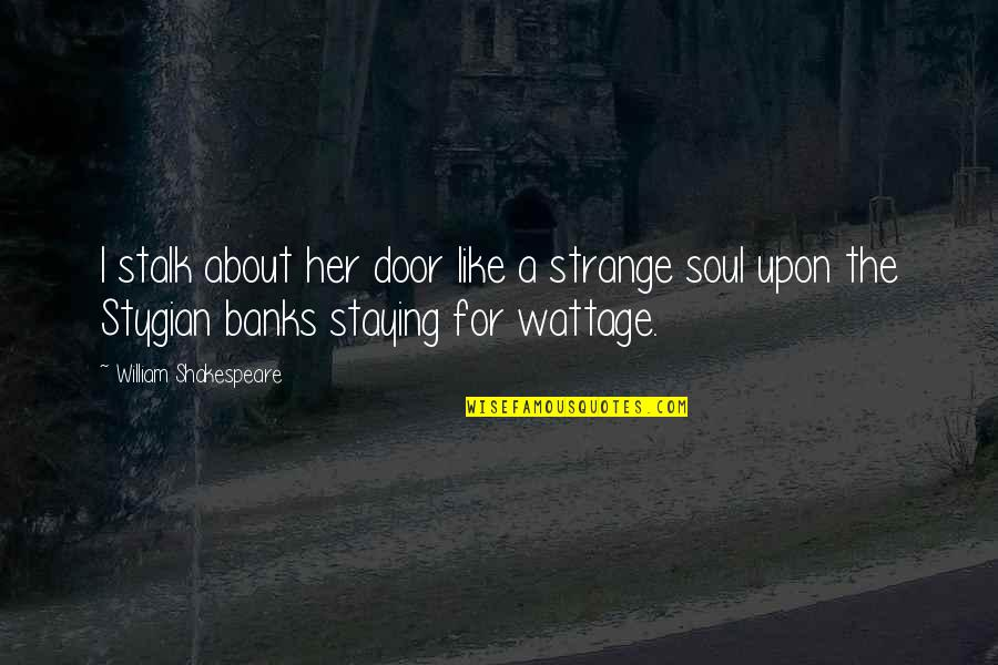 Bryan Alvarez Quotes By William Shakespeare: I stalk about her door like a strange