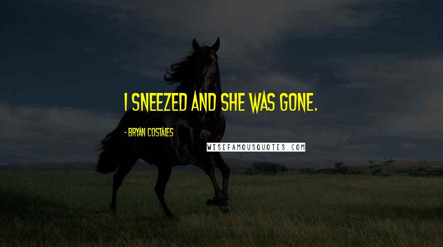 Bryan Costales quotes: I sneezed and she was gone.