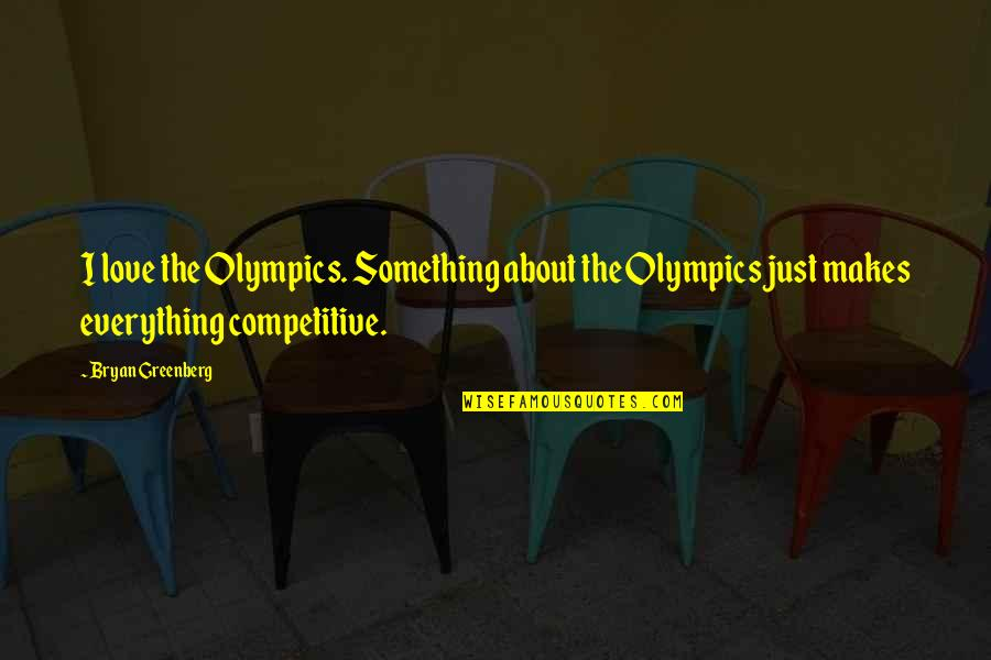 Bryan Greenberg Quotes By Bryan Greenberg: I love the Olympics. Something about the Olympics