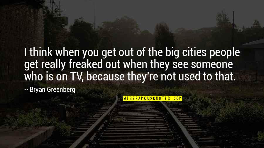 Bryan Greenberg Quotes By Bryan Greenberg: I think when you get out of the