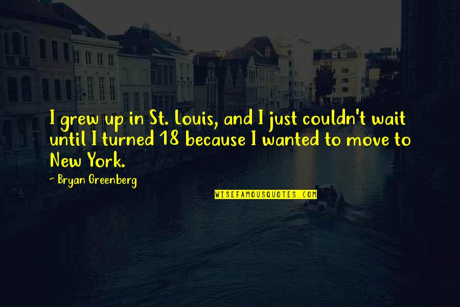 Bryan Greenberg Quotes By Bryan Greenberg: I grew up in St. Louis, and I