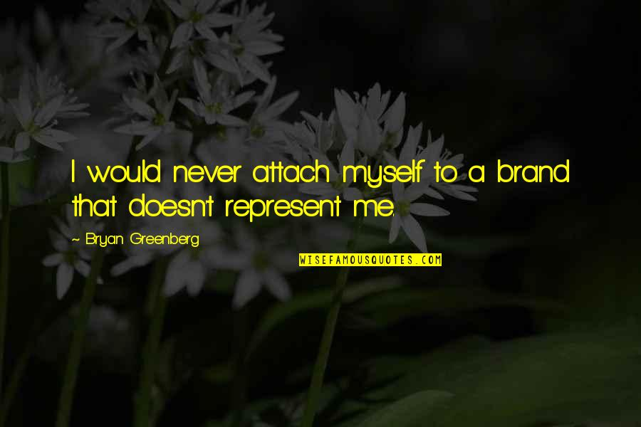 Bryan Greenberg Quotes By Bryan Greenberg: I would never attach myself to a brand