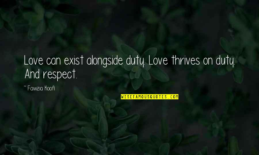 Bryan Greenberg Quotes By Fawzia Koofi: Love can exist alongside duty. Love thrives on