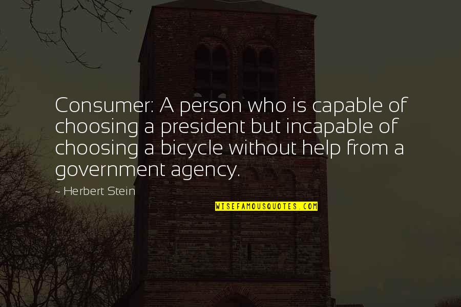 Bryan Greenberg Quotes By Herbert Stein: Consumer: A person who is capable of choosing