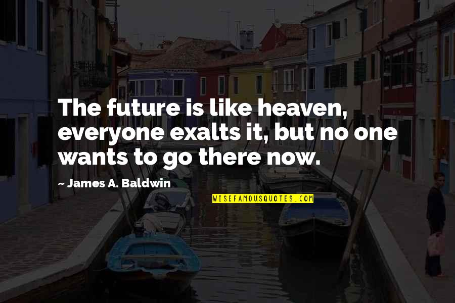 Bryan Greenberg Quotes By James A. Baldwin: The future is like heaven, everyone exalts it,
