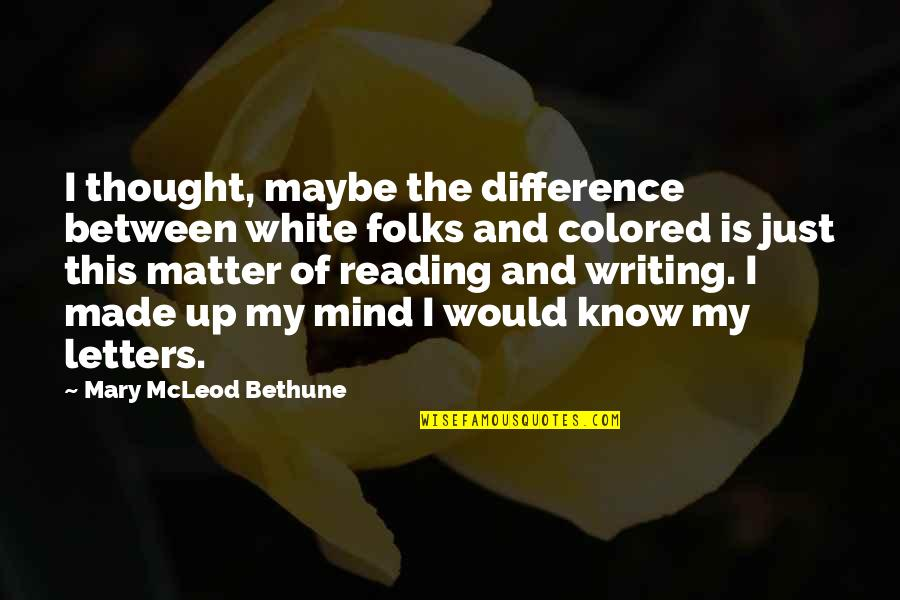 Bryan Greenberg Quotes By Mary McLeod Bethune: I thought, maybe the difference between white folks
