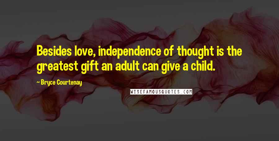 Bryce Courtenay quotes: Besides love, independence of thought is the greatest gift an adult can give a child.