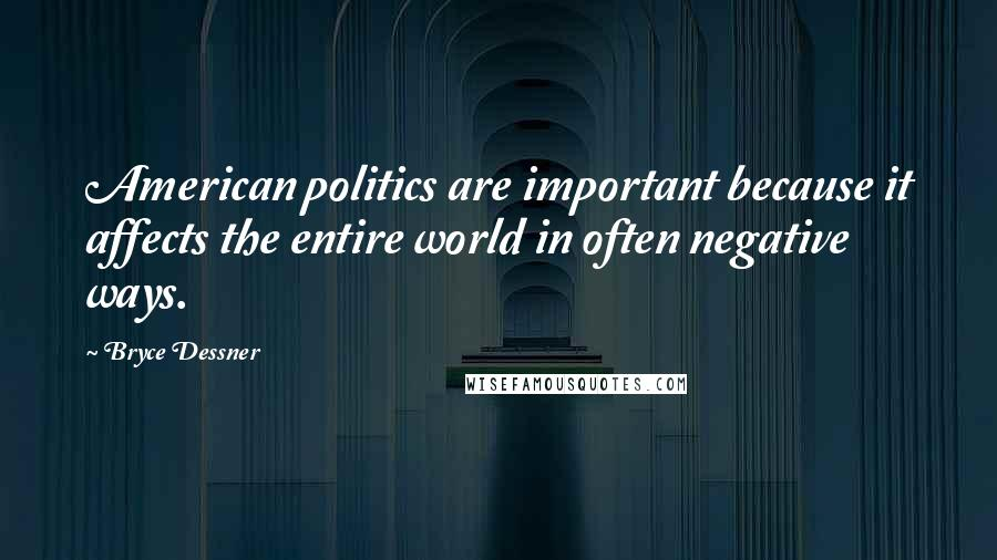 Bryce Dessner quotes: American politics are important because it affects the entire world in often negative ways.