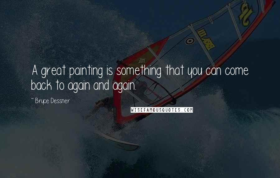 Bryce Dessner quotes: A great painting is something that you can come back to again and again.