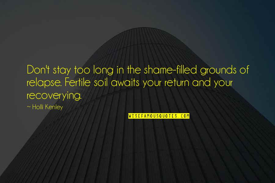 Bryshere Gray Quotes By Holli Kenley: Don't stay too long in the shame-filled grounds