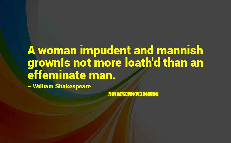 Bsn Motivational Quotes By William Shakespeare: A woman impudent and mannish grownIs not more