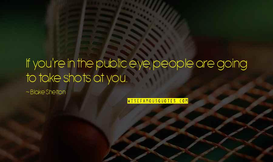 Btob Song Quotes By Blake Shelton: If you're in the public eye, people are