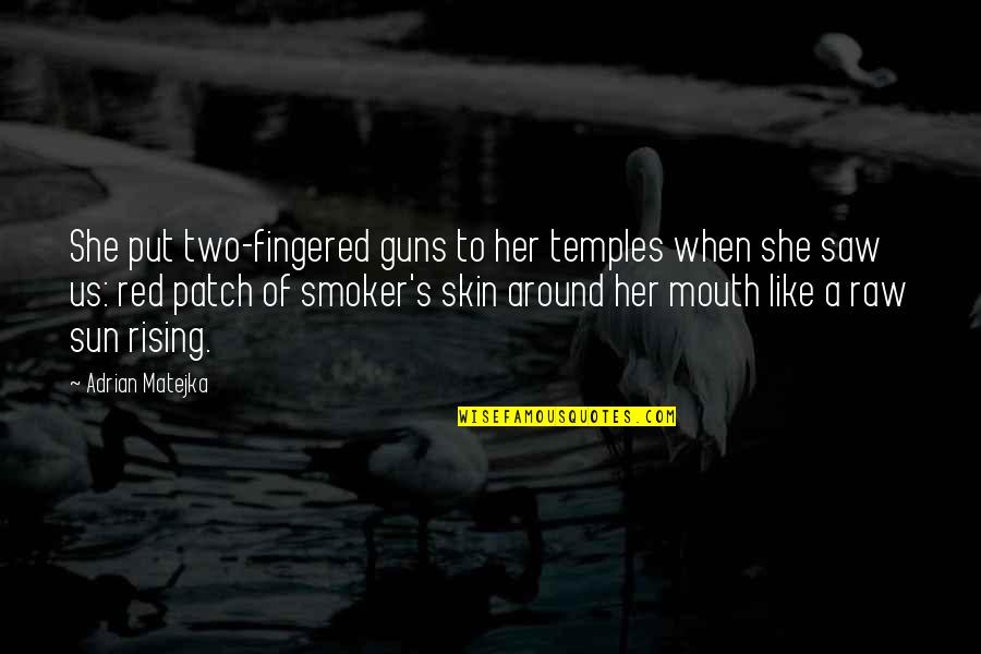 Bubba Blue Quotes By Adrian Matejka: She put two-fingered guns to her temples when