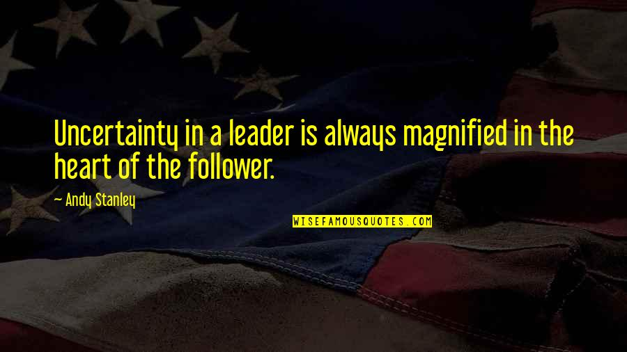 Bubba Blue Quotes By Andy Stanley: Uncertainty in a leader is always magnified in