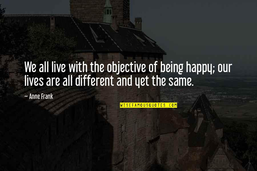 Bubba Blue Quotes By Anne Frank: We all live with the objective of being