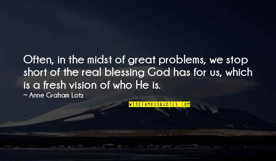 Bubba Blue Quotes By Anne Graham Lotz: Often, in the midst of great problems, we