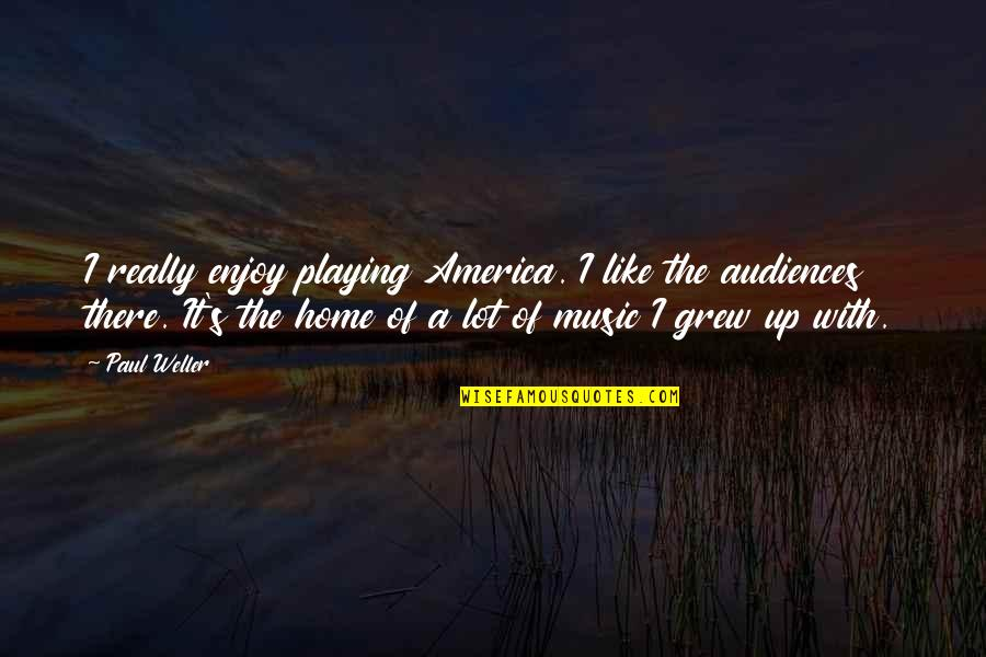 Bubba Blue Quotes By Paul Weller: I really enjoy playing America. I like the