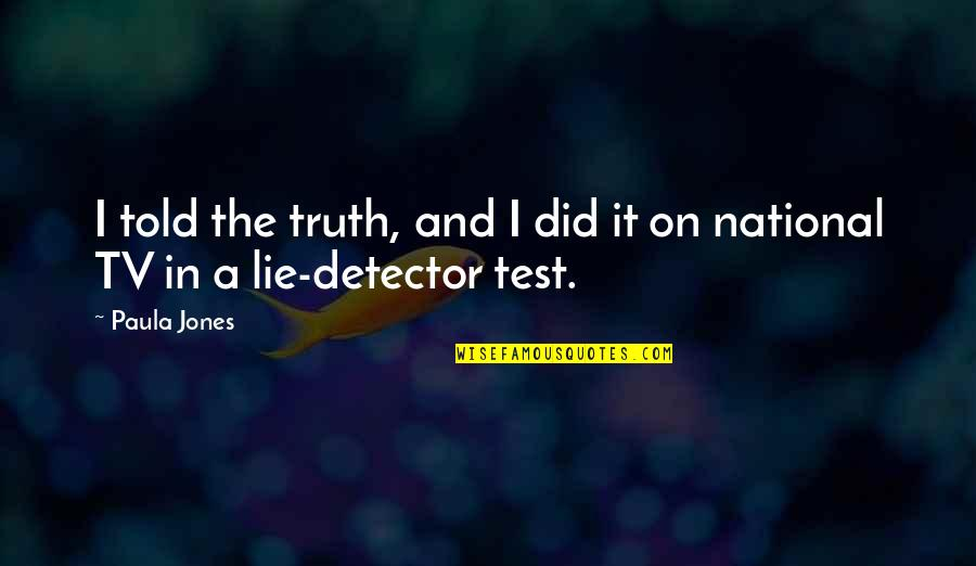 Bubba Blue Quotes By Paula Jones: I told the truth, and I did it