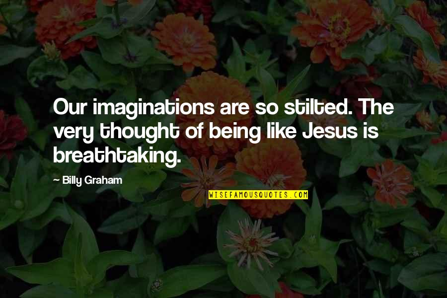 Bubblegum Tate Quotes By Billy Graham: Our imaginations are so stilted. The very thought