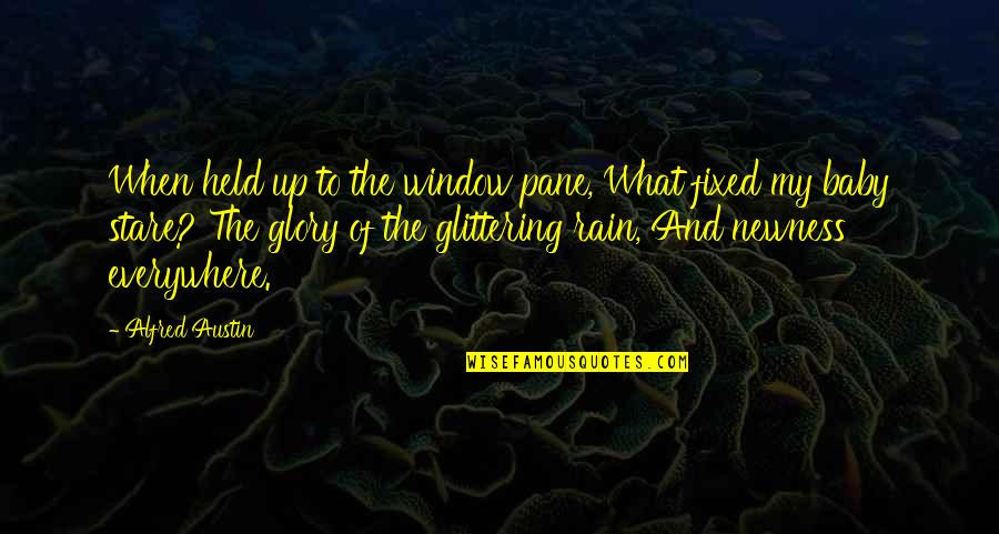 Bubblingly Quotes By Alfred Austin: When held up to the window pane, What