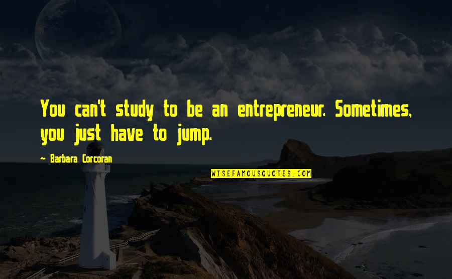Bubblingly Quotes By Barbara Corcoran: You can't study to be an entrepreneur. Sometimes,
