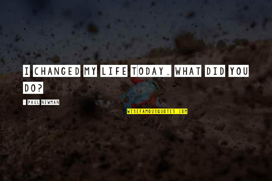 Bubblingly Quotes By Paul Newman: I changed my life today. What did you