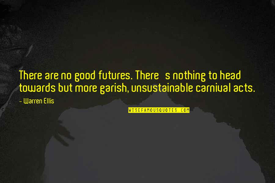 Bubblingly Quotes By Warren Ellis: There are no good futures. There's nothing to