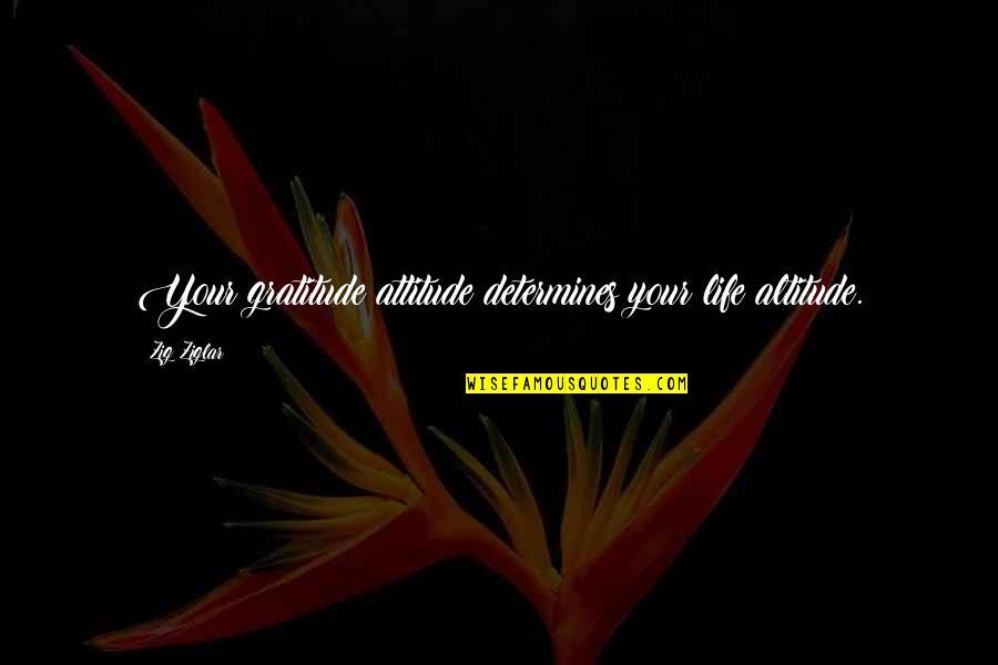 Bubblingly Quotes By Zig Ziglar: Your gratitude attitude determines your life altitude.