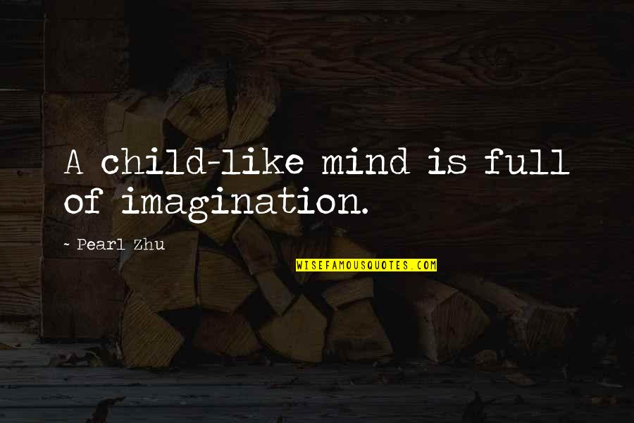 Bubu Quotes By Pearl Zhu: A child-like mind is full of imagination.