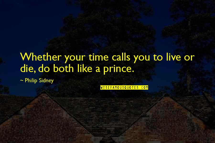 Bubu Quotes By Philip Sidney: Whether your time calls you to live or