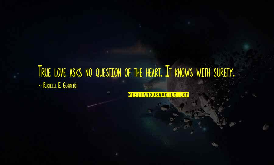 Bubu Quotes By Richelle E. Goodrich: True love asks no question of the heart.