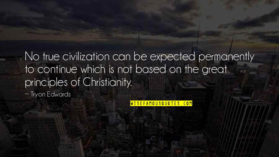 Bubu Quotes By Tryon Edwards: No true civilization can be expected permanently to