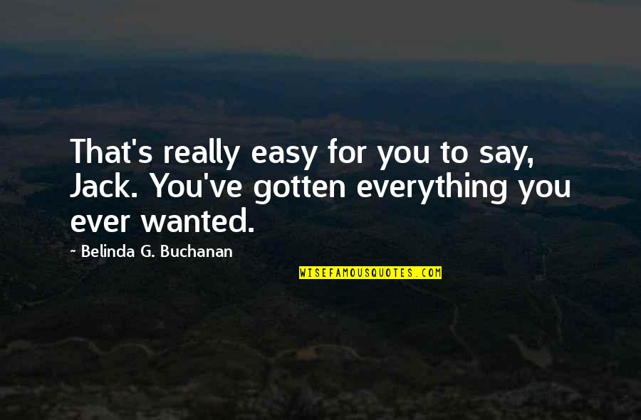 Buchanan Quotes By Belinda G. Buchanan: That's really easy for you to say, Jack.