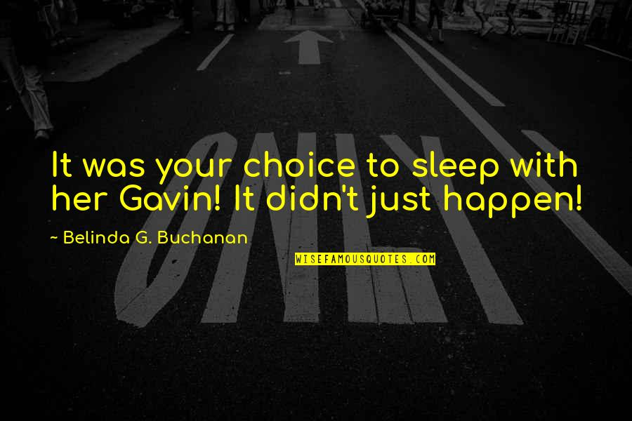 Buchanan Quotes By Belinda G. Buchanan: It was your choice to sleep with her