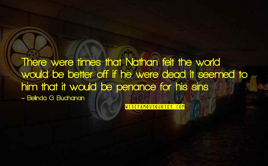 Buchanan Quotes By Belinda G. Buchanan: There were times that Nathan felt the world