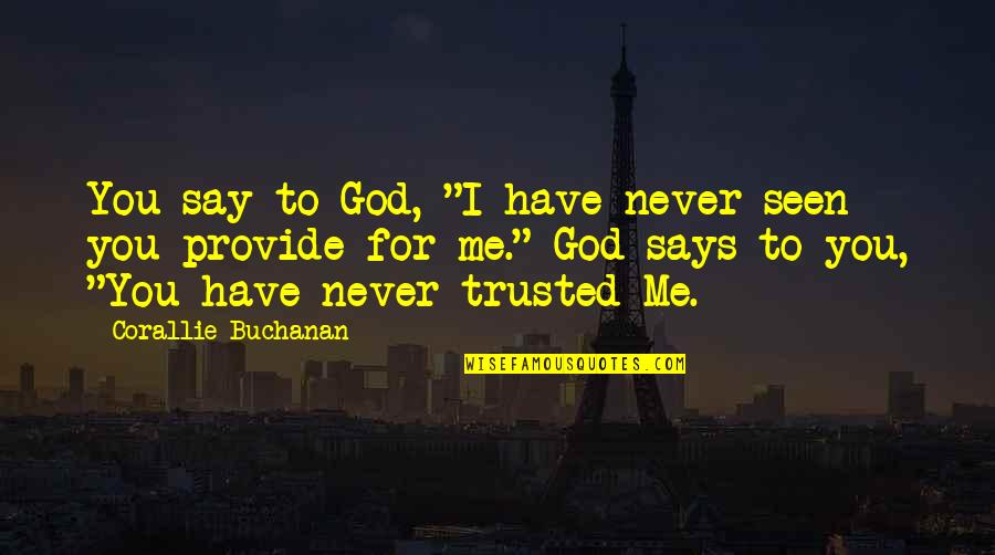 "Buchanan Quotes By Corallie Buchanan: You say to God, ""I have never seen"