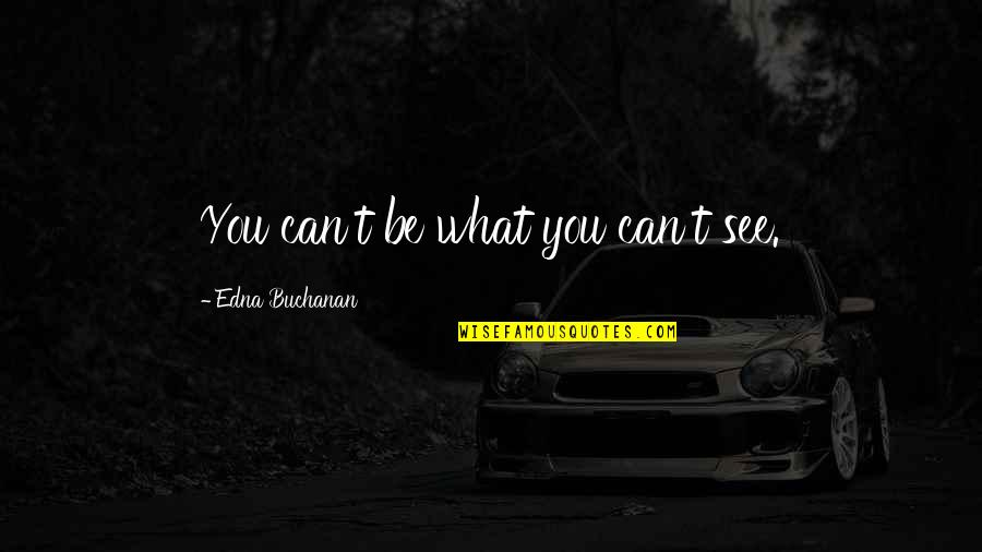Buchanan Quotes By Edna Buchanan: You can't be what you can't see.