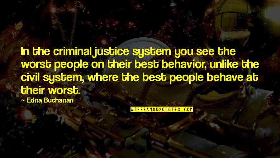 Buchanan Quotes By Edna Buchanan: In the criminal justice system you see the